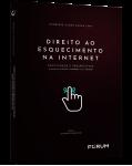 DIREITO AO ESQUECIMENTO NA INTERNET: Efetividade e Perspectivas De acordo com a LGPD (Lei nº 13.709/2018) e a Lei nº 13.853/2019