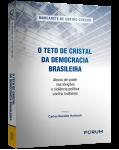O TETO DE CRISTAL DA DEMOCRACIA BRASILEIRA