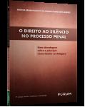 O DIREITO AO SILÊNCIO NO PROCESSO PENAL