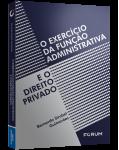 O EXERCÍCIO DA FUNÇÃO ADMINISTRATIVA E O DIREITO PRIVADO