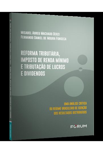 REFORMA TRIBUTÁRIA, IMPOSTO DE RENDA MÍNIMO E TRIBUTAÇÃO DE LUCROS E DIVIDENDOS