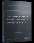 IMPLEMENTANDO A GESTÃO DE RISCOS  NO SETOR PÚBLICO