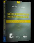 CRÍTICA HERMENÊUTICA DO DIREITO PROCESSUAL CIVIL Uma exploração filosófica do Direito Processual Civil Brasileiro em tempos de (crise do) protagonismo judicial