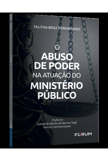 O ABUSO DE PODER NA ATUAÇÃO DO MINISTÉRIO PÚBLICO