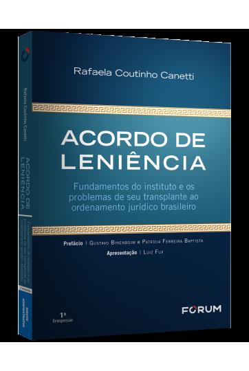 ACORDO DE LENIÊNCIA Fundamentos do instituto e os problemas de seu transplante ao ordenamento jurídico brasileiro