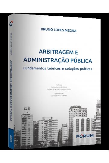 ARBITRAGEM E ADMINISTRAÇÃO PÚBLICA Fundamentos Teóricos e Soluções Práticas