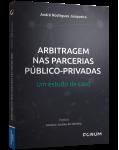 Arbitragem nas parcerias públicos-privadas Um estudo de caso