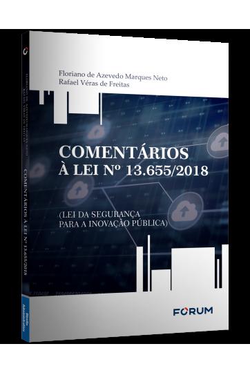 COMENTÁRIOS À LEI Nº 13.655/2018 (LEI DA SEGURANÇA PARA A INOVAÇÃO PÚBLICA)