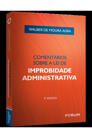 COMENTÁRIOS SOBRE A LEI DE IMPROBIDADE ADMINISTRATIVA - 2ª Edição