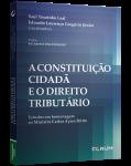 A CONSTITUIÇÃO CIDADÃ E O DIREITO TRIBUTÁRIO Estudos em homenagem ao Ministro Carlos Ayres Britto