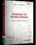 DIGNIDADE DA PESSOA HUMANA - Conteúdo, Trajetórias e Metodologia - 2ª Edição
