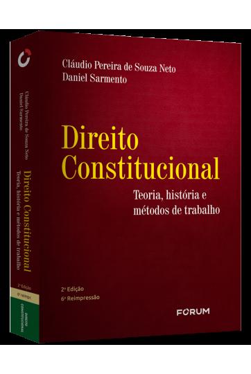 DIREITO CONSTITUCIONAL - TEORIA, HISTÓRIA E MÉTODOS DE TRABALHO - 2ª EDIÇÃO