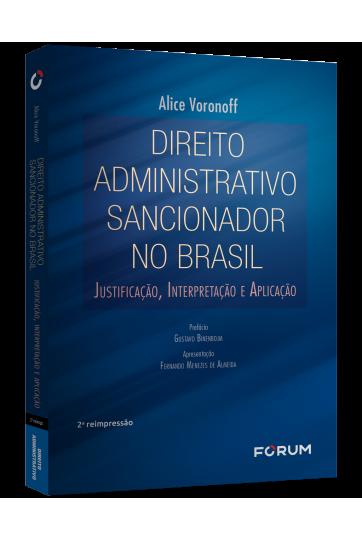 DIREITO ADMINISTRATIVO SANCIONADOR NO BRASIL Justificação, Interpretação e Aplicação