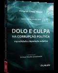 DOLO E CULPA NA CORRUPÇÃO POLÍTICA Improbidade e Imputação Subjetiva