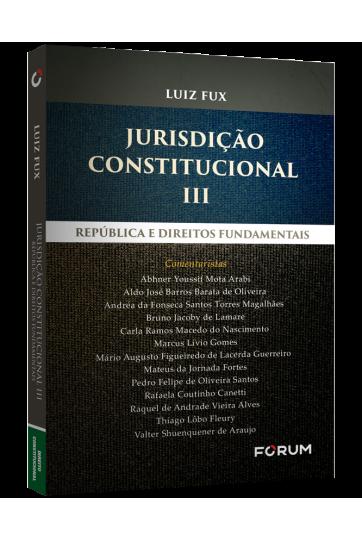 JURISDIÇÃO CONSTITUCIONAL III República e Direitos Fundamentais