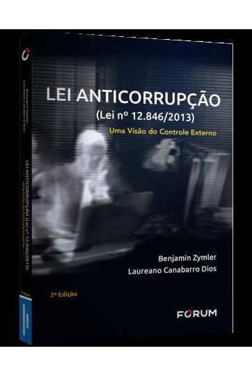 LEI ANTICORRUPÇÃO (lei n° 12.846/2013) Uma Visão do Controle Externo