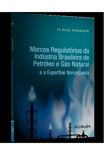 MARCOS REGULATÓRIOS DA INDÚSTRIA BRASILEIRA DE PETRÓLEO E GÁS NATURAL E A EXPERTISE NORUEGUESA
