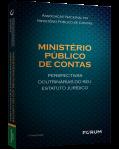 MINISTÉRIO PÚBLICO DE CONTAS - Perspectivas Doutrinárias do seu Estatuto Jurídico