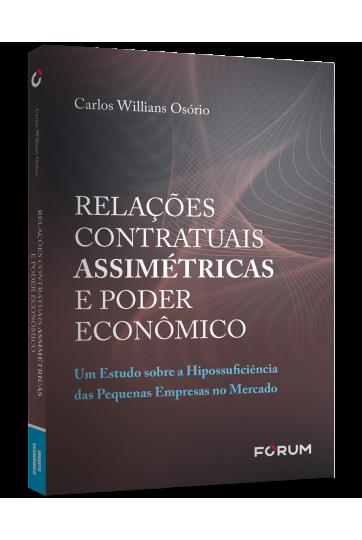 Relações Contratuais Assimétricas e Poder Econômico Um Estudo sobre a Hipossuficiência das Pequenas Empresas no Mercado