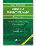 PARCERIA PÚBLICO-PRIVADA PASSO A PASSO - (COMENTÁRIOS À LEI Nº 11.079/04, QUE INSTITUI NORMAS GERAIS PARA LICITAÇÃO E CONTRATAÇÃO DE PPP NA ADMINISTRAÇÃO PÚBLICA) - 2ª EDIÇÃO