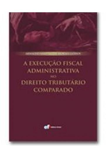 A EXECUÇÃO FISCAL ADMINISTRATIVA NO DIREITO TRIBUTÁRIO COMPARADO.