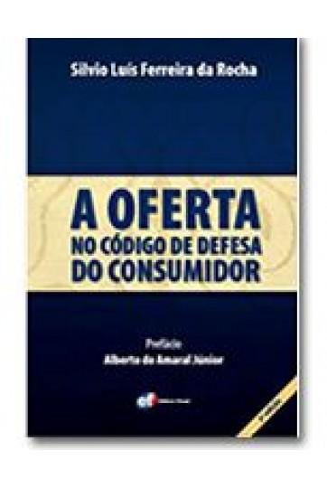 A OFERTA NO CÓDIGO DE DEFESA DO CONSUMIDOR - 2ª EDIÇÃO