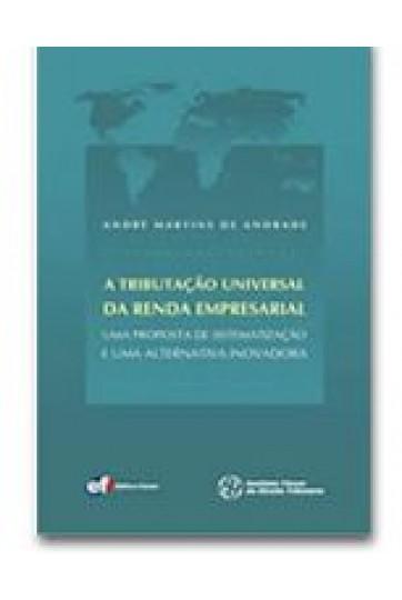 A TRIBUTAÇÃO UNIVERSAL DA RENDA EMPRESARIAL: UMA PROPOSTA DE SISTEMATIZAÇÃO E UMA ALTERNATIVA INOVADORA