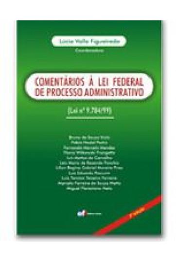 COMENTÁRIOS À LEI FEDERAL DE PROCESSO ADMINISTRATIVO LEI Nº 9.784/99 - 2ª EDIÇÃO