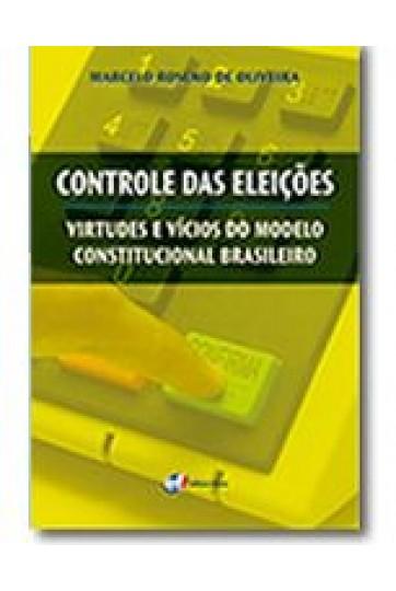 CONTROLE DAS ELEIÇÕES – VIRTUDES E VÍCIOS DO MODELO CONSTITUCIONAL BRASILEIRO