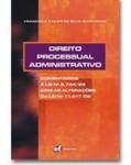 DIREITO PROCESSUAL ADMINISTRATIVO: COMENTÁRIOS À LEI Nº 9.784/99, COM AS ALTERAÇÕES DA LEI Nº 11.417/06