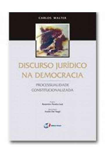 DISCURSO JURÍDICO NA DEMOCRACIA: PROCESSUALIDADE CONSTITUCIONALIZADA