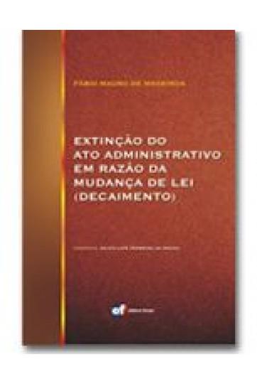 EXTINÇÃO DO ATO ADMINISTRATIVO EM RAZÃO DA MUDANÇA DE LEI (DECAIMENTO)