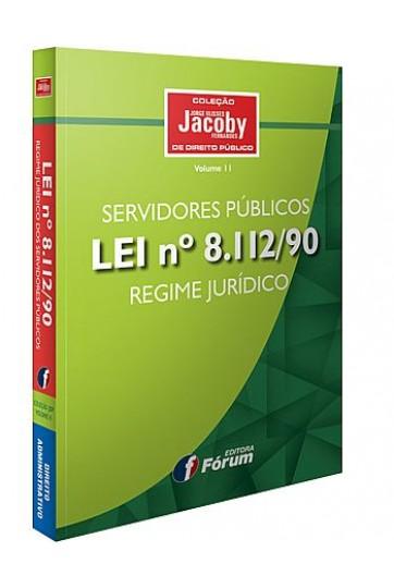 SERVIDORES PÚBLICOS - LEI Nº 8.112/1990 - REGIME JURÍDICO - COLECAO JACOBY DE DIREITO PUBLICO (FORMATO BOLSO)