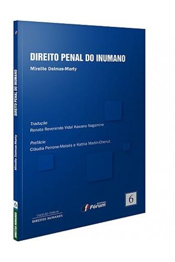 DIREITO PENAL DO INUMANO (COLEÇÃO FÓRUM DE DIREITOS HUMANOS)