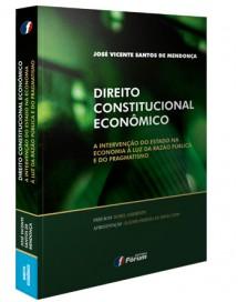 DIREITO CONSTITUCIONAL ECONÔMICO - A INTERVENÇÃO DO ESTADO NA ECONOMIA À LUZ DA RAZÃO PÚBLICA E DO PRAGMATISMO