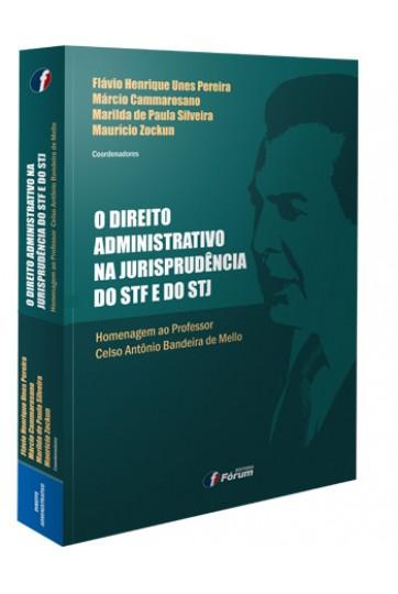 O DIREITO ADMINISTRATIVO NA JURISPRUDÊNCIA DO STF E DO STJ: Homenagem ao Professor Celso Antônio Bandeira de Mello
