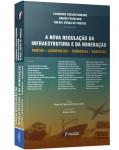 A NOVA REGULAÇÃO DA INFRAESTRUTURA E DA MINERAÇÃO – PORTOS – AEROPORTOS – FERROVIAS – RODOVIAS