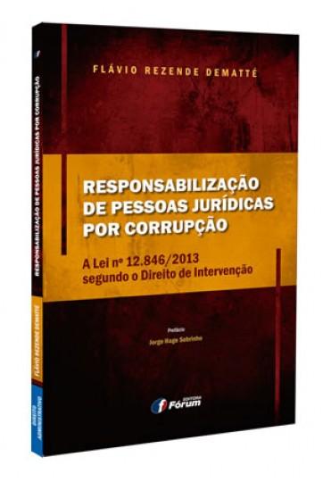 RESPONSABILIZAÇÃO DE PESSOAS JURÍDICAS POR CORRUPÇÃO – A LEI Nº 12.846/2013 SEGUNDO O DIREITO DE INTERVENÇÃO