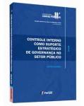 CONTROLE INTERNO COMO SUPORTE ESTRATÉGICO DE GOVERNANÇA NO SETOR PÚBLICO - VOLUME 1
