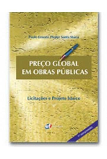 PREÇO GLOBAL EM OBRAS PÚBLICAS - LICITAÇÕES E PROJETO BÁSICO
