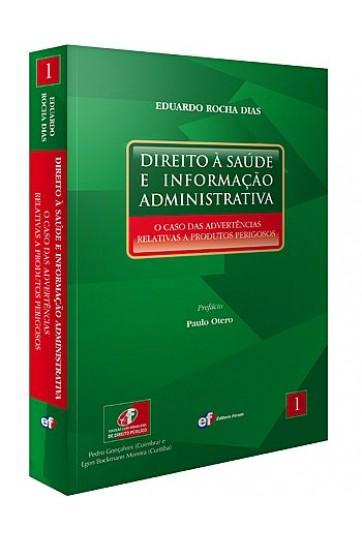 DIREITO À SAÚDE E INFORMAÇÃO ADMINISTRATIVA: O CASO DAS ADVERTÊNCIAS RELATIVAS A PRODUTOS PERIGOSOS (COLEÇÃO LUSO-BRASILEIRA DE DIREITO PÚBLICO - VOL. 1)