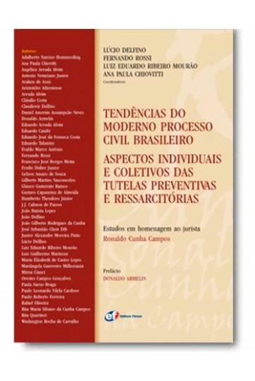 TENDÊNCIAS DO MODERNO PROCESSO CIVIL BRASILEIRO: ASPECTOS INDIVIDUAIS E COLETIVOS DAS TUTELAS PREVENTIVAS E RESSARCITÓRIAS: ESTUDOS EM HOMENAGEM AO JURISTA RONALDO CUNHA CAMPOS