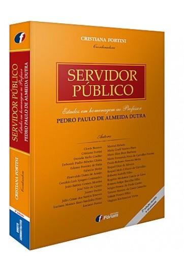 SERVIDOR PÚBLICO - ESTUDOS EM HOMENAGEM AO PROFESSOR PEDRO PAULO DE ALMEIDA DUTRA - 2ª EDIÇÃO