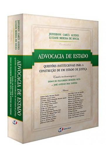 ADVOCACIA DE ESTADO - QUESTÕES INSTITUCIONAIS PARA A CONSTRUÇÃO DE UM ESTADO DE JUSTIÇA