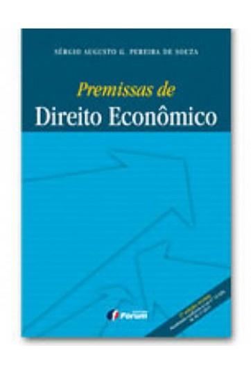 PREMISSAS DE DIREITO ECONÔMICO 2ª EDIÇÃO - ATUALIZADA CONFORME A LEI Nº 12.529, DE 30.11.2011