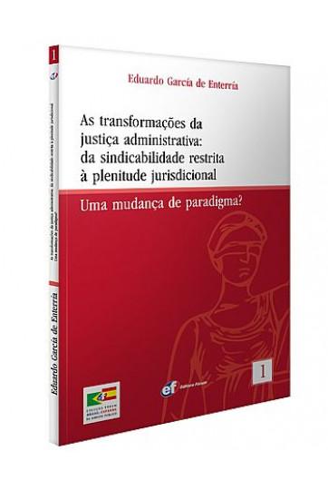 AS TRANSFORMAÇÕES DA JUSTIÇA ADMINISTRATIVA - DA SINDICABILIDADE RESTRITA À PLENITUDE JURISDICIONAL. UMA MUDANÇA DE PARADIGMA? (COLEÇÃO FÓRUM BRASIL-ESPANHA DE DIREITO PÚBLICO - VOL. 1)