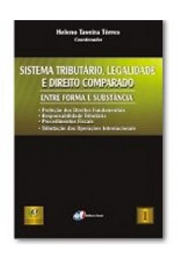 SISTEMA TRIBUTÁRIO, LEGALIDADE E DIREITO COMPARADO – ENTRE FORMA E SUBSTÂNCIA (COLEÇÃO FÓRUM TESES DE LÁUREA)