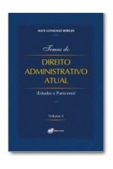 TEMAS DO DIREITO ADMINISTRATIVO ATUAL – ESTUDOS E PARECERES VOLUME 2