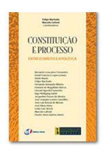 CONSTITUIÇÃO E PROCESSO - ENTRE O DIREITO E A POLÍTICA