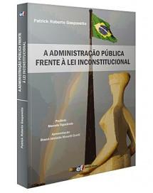 A ADMINISTRAÇÃO PÚBLICA FRENTE À LEI INCONSTITUCIONAL